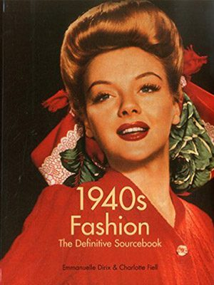 1940's Fashion: The Definitive Sourcebook