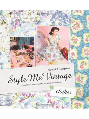 Style Me Vintage Clothes: Easy Techniques for Creating Classic Looks