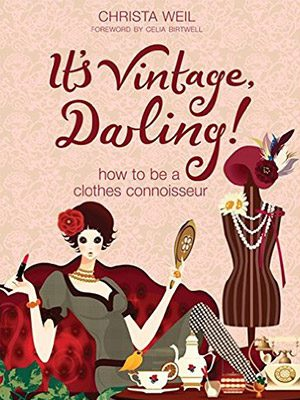 It's Vintage, Darling!: How to Be a Clothes Connoisseur