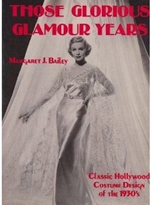 Those Glorious Glamour Years: Great Hollywood Costume Designs of the 1930's